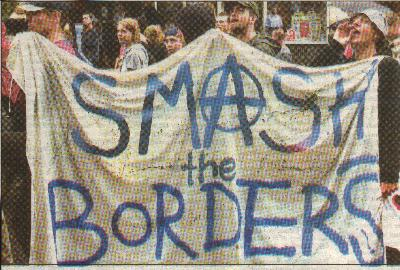 German anarchists flaunt the slogan SMASH THE BORDERS!  This shows their basic agreement with the global capitalists they currently riot against.
